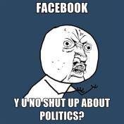 facebook-y-u-no-shut-up-about-politics